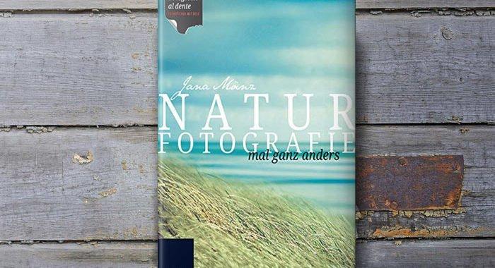Naturfotografie mal ganz anders - Ein Praxisbuch von Jana Mänz